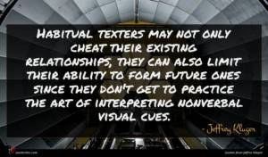Jeffrey Kluger quote : Habitual texters may not ...