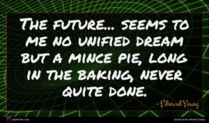Edward Young quote : The future seems to ...
