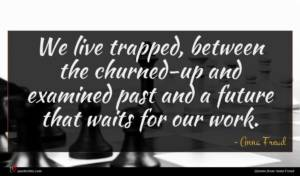 Anna Freud quote : We live trapped between ...