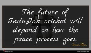 Imran Khan quote : The future of Indo-Pak ...