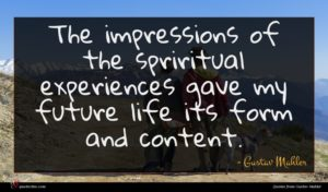 Gustav Mahler quote : The impressions of the ...