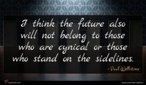Paul Wellstone quote : I think the future ...