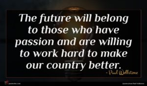 Paul Wellstone quote : The future will belong ...