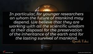 Kenichi Fukui quote : In particular for younger ...