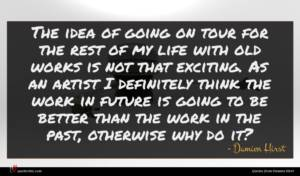 Damien Hirst quote : The idea of going ...