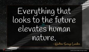 Walter Savage Landor quote : Everything that looks to ...