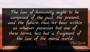 Edgar Quinet quote : The law of humanity ...