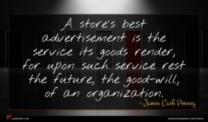 James Cash Penney quote : A store's best advertisement ...