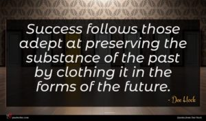 Dee Hock quote : Success follows those adept ...