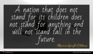 Marian Wright Edelman quote : A nation that does ...