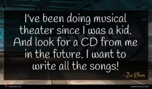 Zac Efron quote : I've been doing musical ...