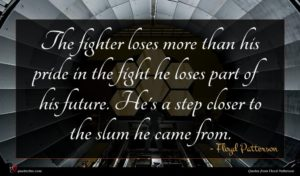 Floyd Patterson quote : The fighter loses more ...