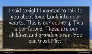 Ann Romney quote : I said tonight I ...