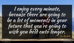 Joe Nichols quote : I enjoy every minute ...