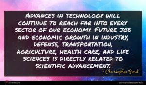 Christopher Bond quote : Advances in technology will ...