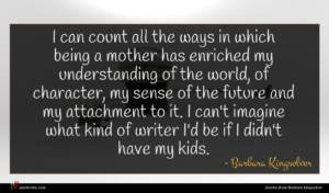 Barbara Kingsolver quote : I can count all ...