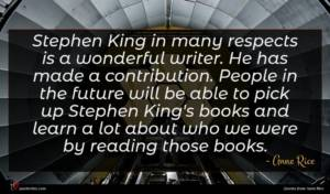 Anne Rice quote : Stephen King in many ...