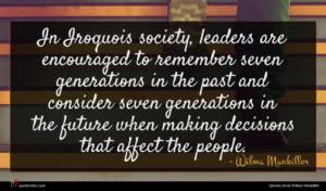 Wilma Mankiller quote : In Iroquois society leaders ...