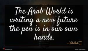 Abdallah II quote : The Arab World is ...