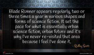 Ridley Scott quote : Blade Runner appears regularly ...