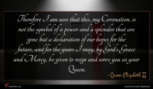 Queen Elizabeth II quote : Therefore I am sure ...