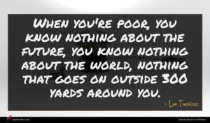 Lee Trevino quote : When you're poor you ...
