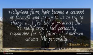 Alexander Payne quote : Hollywood films have become ...