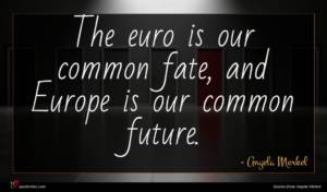 Angela Merkel quote : The euro is our ...