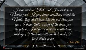 Idris Elba quote : I was cast in ...