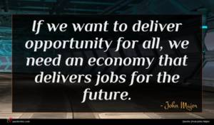 John Major quote : If we want to ...