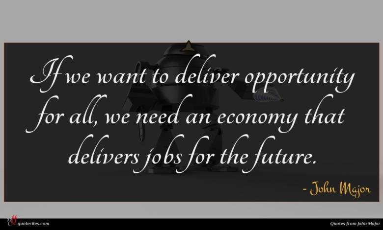 If we want to deliver opportunity for all, we need an economy that delivers jobs for the future.