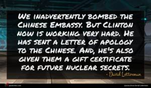 David Letterman quote : We inadvertently bombed the ...
