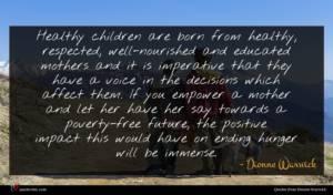 Dionne Warwick quote : Healthy children are born ...