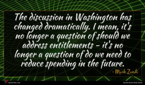 Mark Zandi quote : The discussion in Washington ...