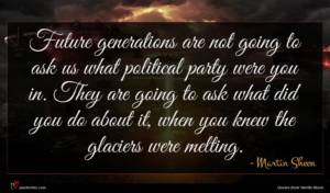 Martin Sheen quote : Future generations are not ...
