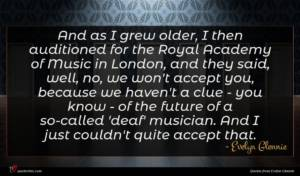 Evelyn Glennie quote : And as I grew ...