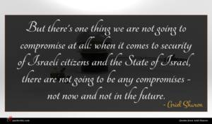 Ariel Sharon quote : But there's one thing ...