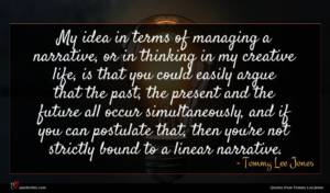 Tommy Lee Jones quote : My idea in terms ...