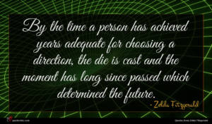 Zelda Fitzgerald quote : By the time a ...