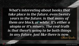 Albert Brooks quote : What's interesting about books ...