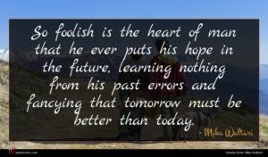 Mika Waltari quote : So foolish is the ...