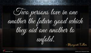 Margaret Fuller quote : Two persons love in ...