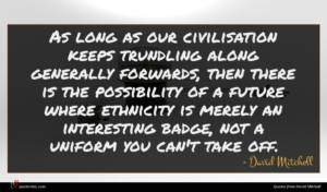 David Mitchell quote : As long as our ...
