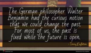 Terry Eagleton quote : The German philosopher Walter ...