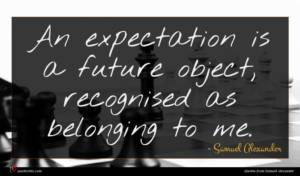 Samuel Alexander quote : An expectation is a ...