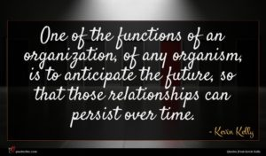 Kevin Kelly quote : One of the functions ...