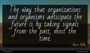 Kevin Kelly quote : The way that organizations ...