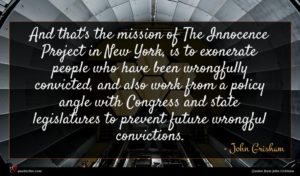 John Grisham quote : And that's the mission ...