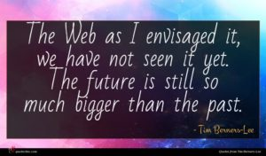 Tim Berners-Lee quote : The Web as I ...
