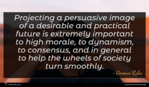 Herman Kahn quote : Projecting a persuasive image ...